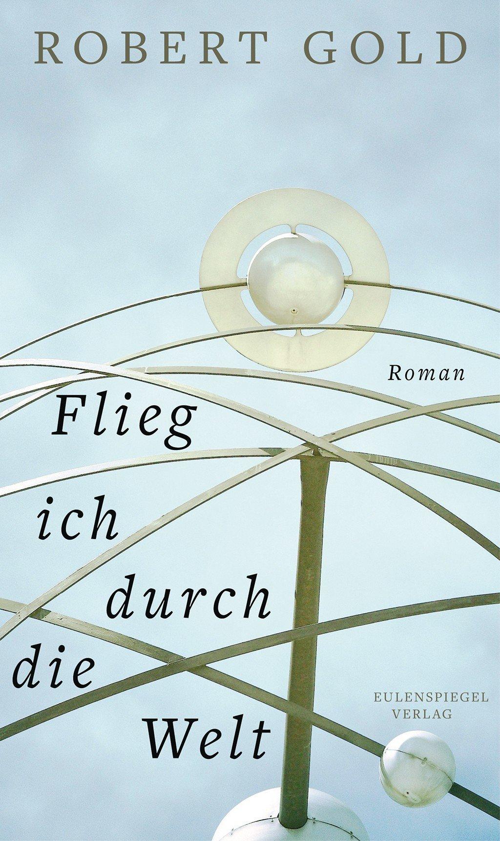 Robert Gold, Flieg ich durch die Welt, Eulenspiegel Verlag, 368 Seiten, 19,99 €