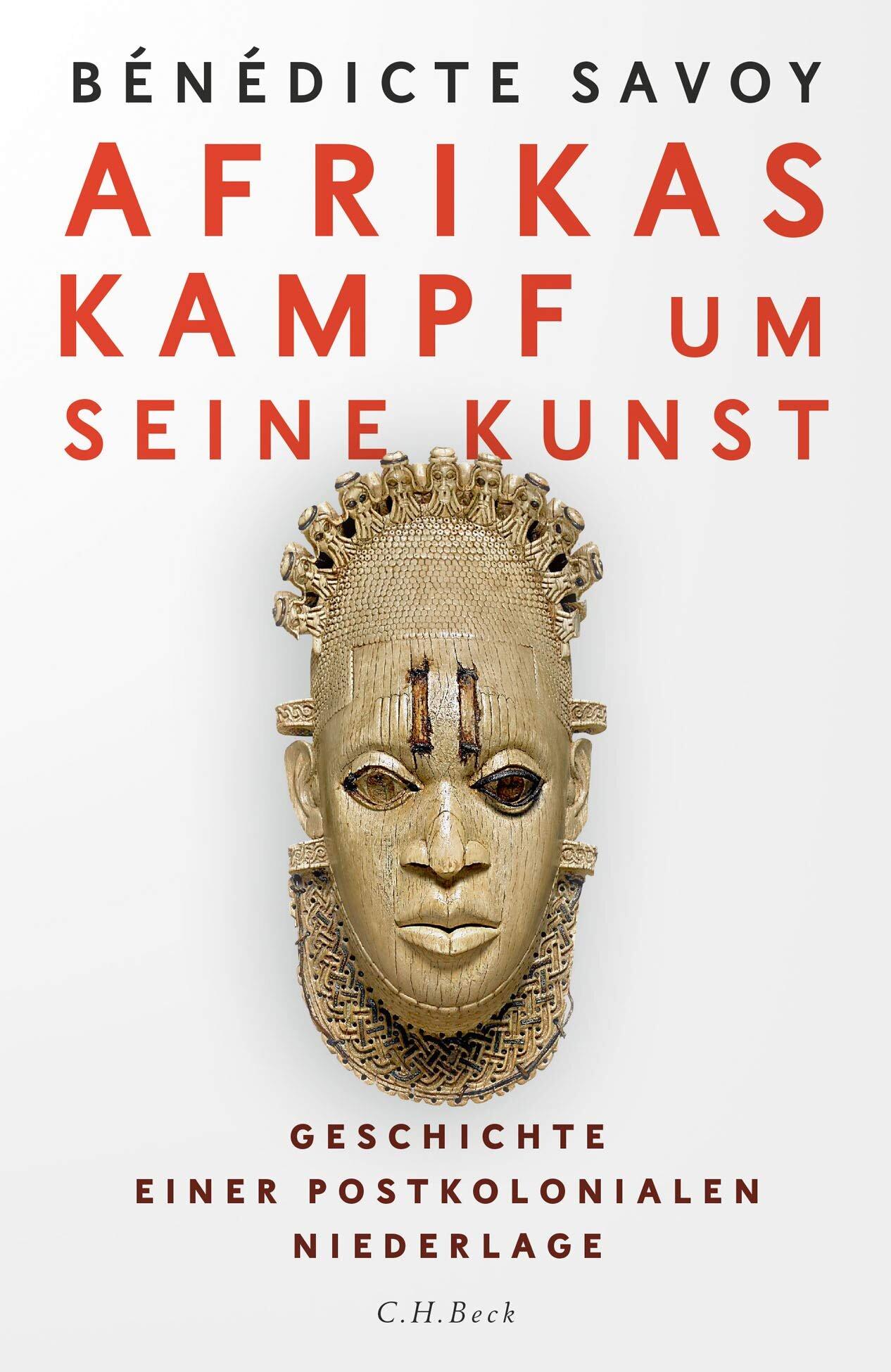 Afrikas Kampf um seine Kunst. Geschichte einer postkolonialen Niederlage