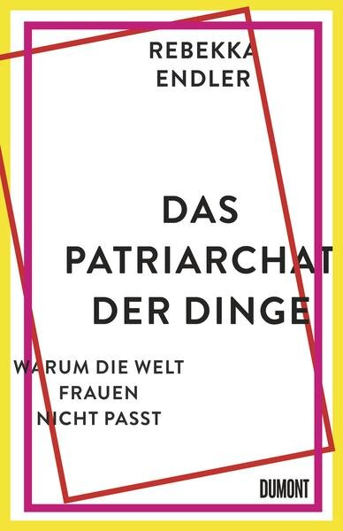 Das Patriarchat der Dinge – Warum die Welt Frauen nicht passt