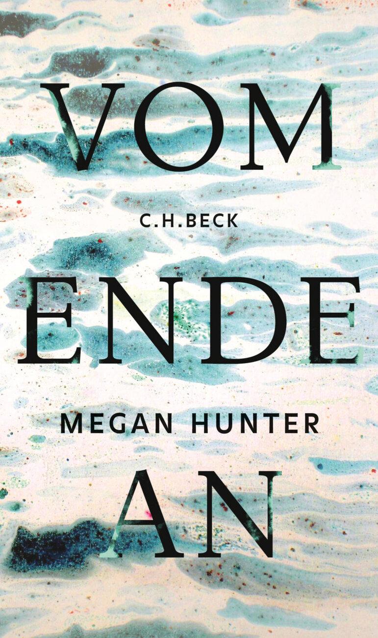 """Megan Hunter: """"Vom Ende an"""". Aus dem Englischen von Karen Nölle. C.H. Beck, München 2017, 160 Seiten, 16 Euro"""